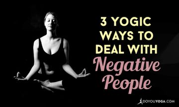 3 Yogic Ways to Deal with Negative People