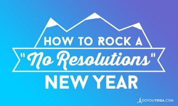 "How to Rock a ""No Resolutions"" New Year"