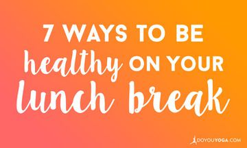 7 Ways to be Healthy on Your Lunch Break