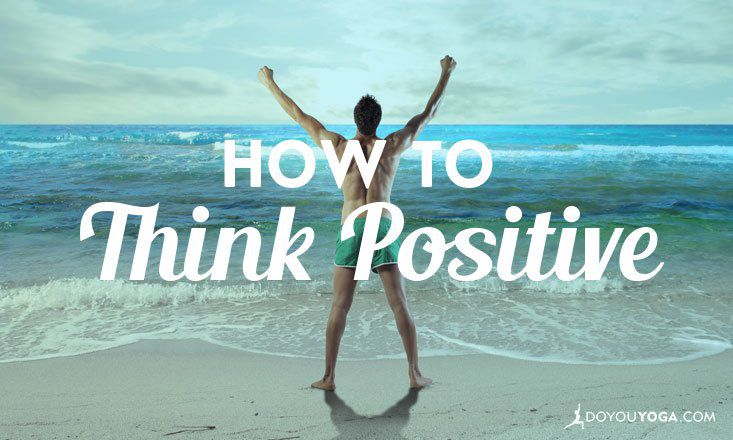 How to Think Positive: Tips from a Yogi
