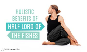 The Holistic Benefits of Half Lord of the Fishes Pose