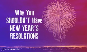 Why You Shouldn't Have New Year's Resolutions
