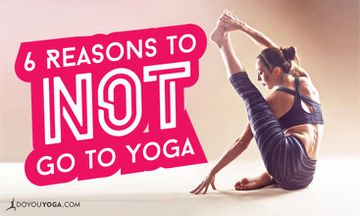 6 Reasons to Not Go to Yoga