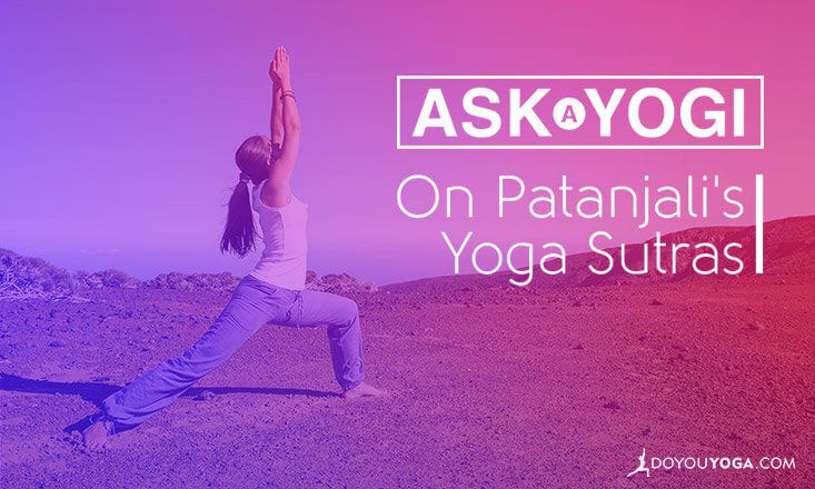 Ask a Yogi: What are Patanjali's Yoga Sutras?