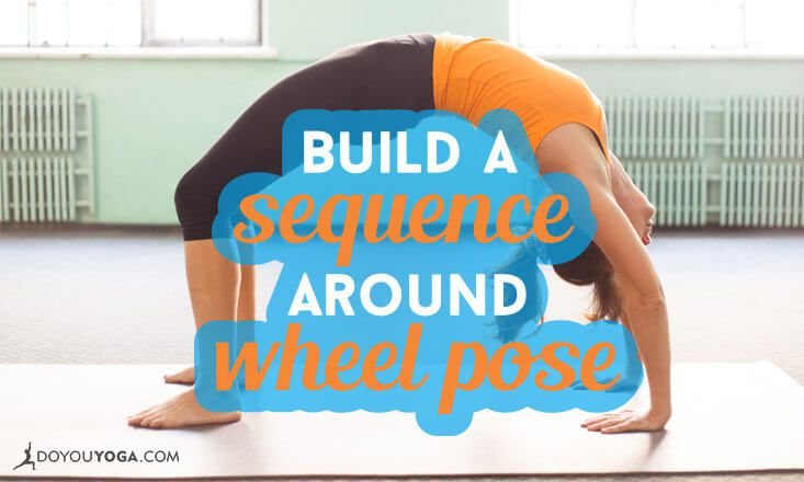 How to Build a Sequence Around Wheel Pose