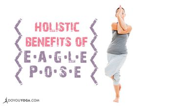The Holistic Benefits of Eagle Pose