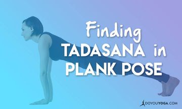 Finding Tadasana in Plank Pose