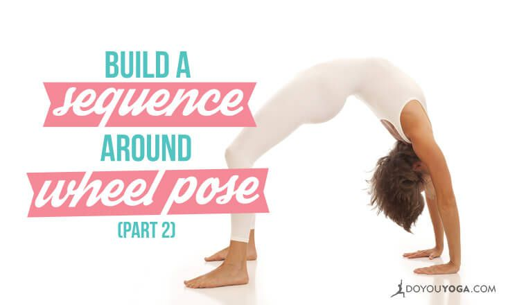 How to Build a Sequence Around Wheel Pose (Part 2)