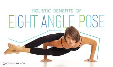 The Holistic Benefits of Eight Angle Pose