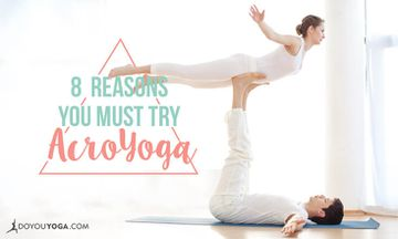 8 Reasons You Must Try AcroYoga