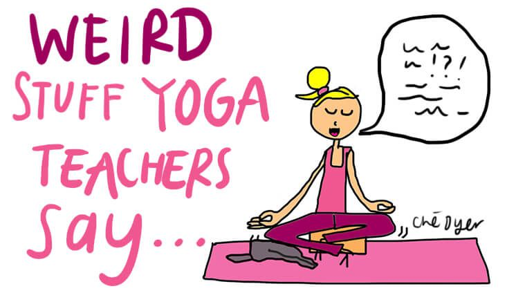 Weird Stuff Yoga Teachers Say