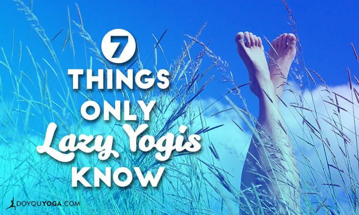 7 Things Only Lazy Yogis Know