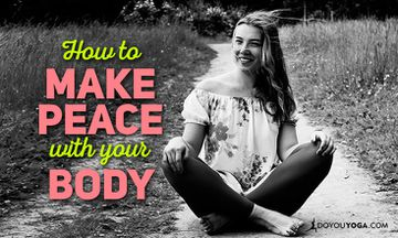 How to Make Peace With Your Body