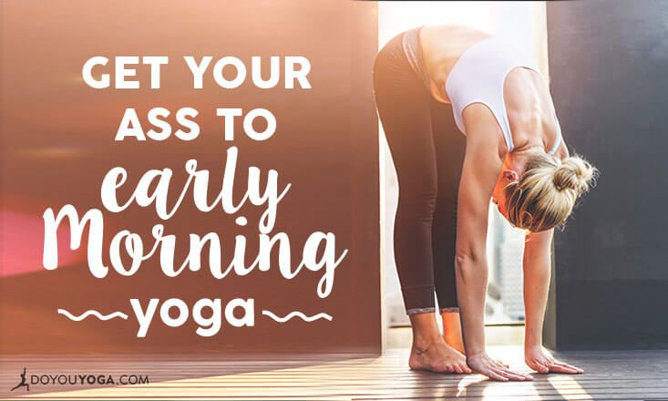 5 Tips to Get Your Ass to Early Morning Yoga