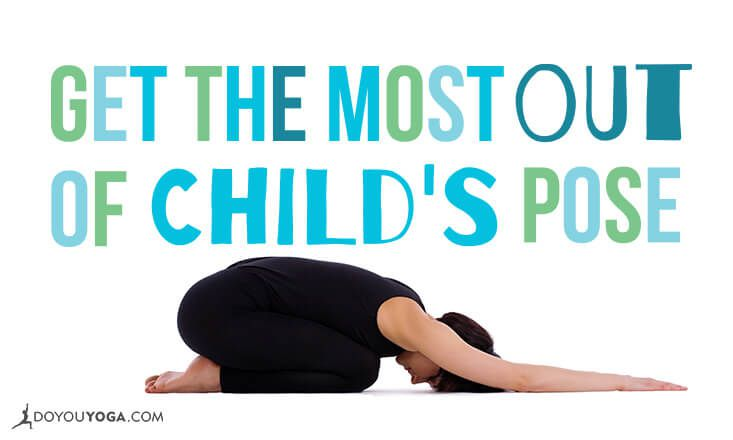How to Get the Most Out of Child's Pose or Balasana