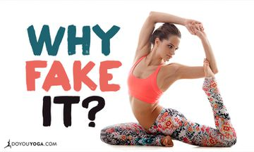 Why Fake Your Practice and Yoga Teaching?