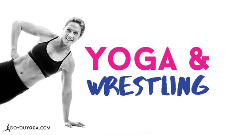 Why Yoga and Wrestling Are A Pretty Good Match
