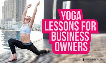 The Yogi Entrepreneur: 7 Yoga Lessons for Small Business Owners