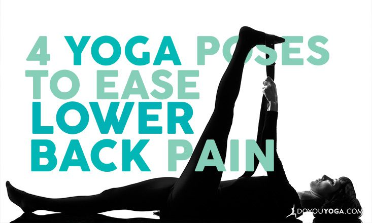 4 Yoga Poses to Help Ease Lower Back Pain