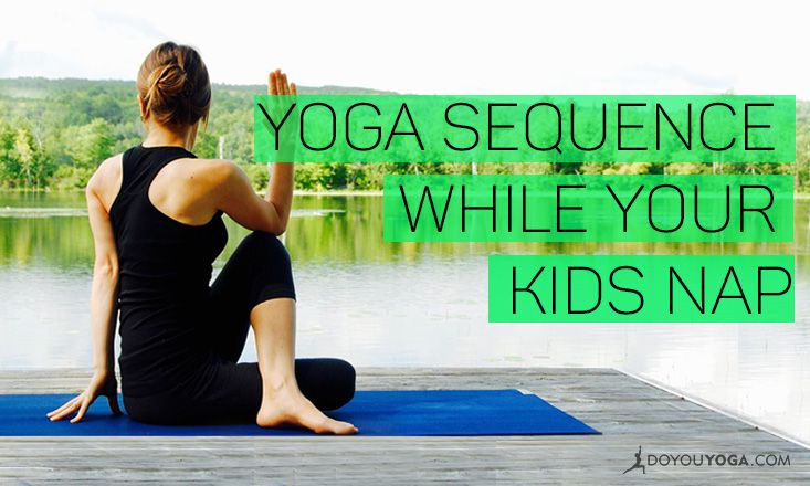 10-Minute Yoga Sequence You Can Do During Kids' Nap Time