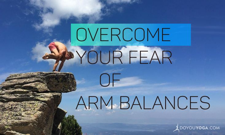 3 Ways to Get Over Your Fear of Falling in Arm Balances