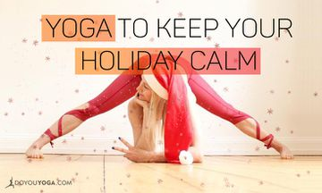 6 Yoga Poses to Calm Your Nerves And Survive The Holidays