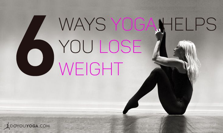6 Ways Yoga Helps You Lose Weight