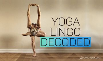 Common Yoga Lingo Explained - Part 1