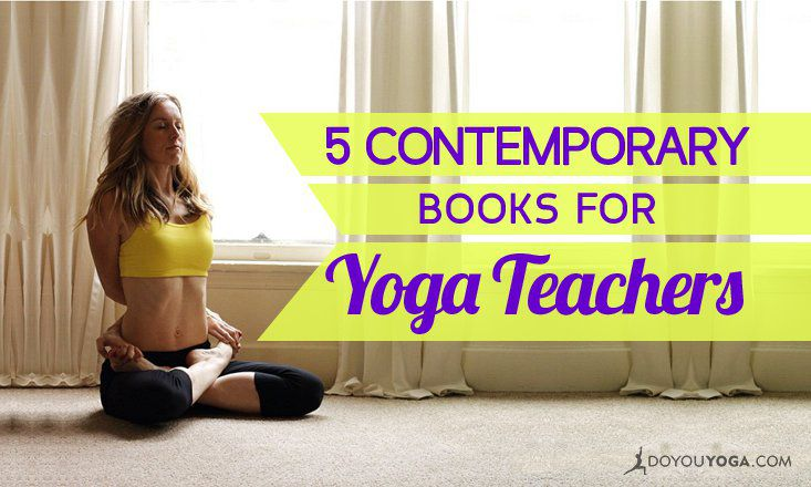 5 Contemporary Books Every Yoga Teacher Should Read