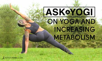 Ask a Yogi: Can Yoga Increase Your Metabolism?