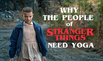 14 Reasons Why the People of Stranger Things Need Yoga