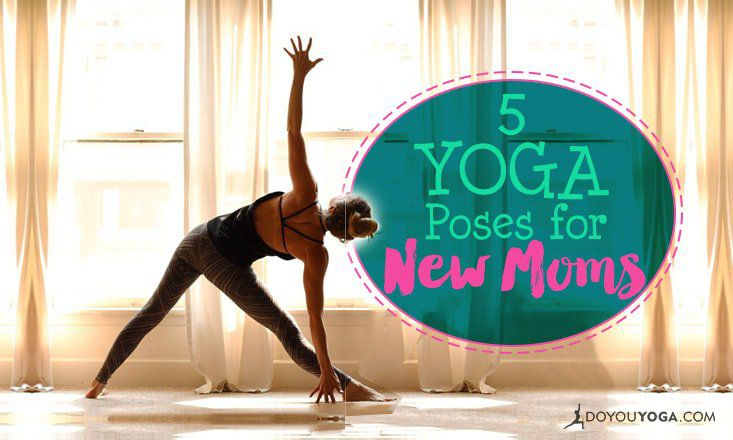 5 Yoga Poses To Start With After Giving Birth Doyouyoga