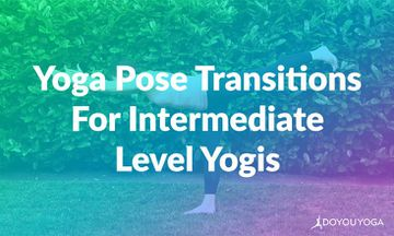 5 Yoga Pose Transitions for Intermediate Level Yogis (ANIMATED)