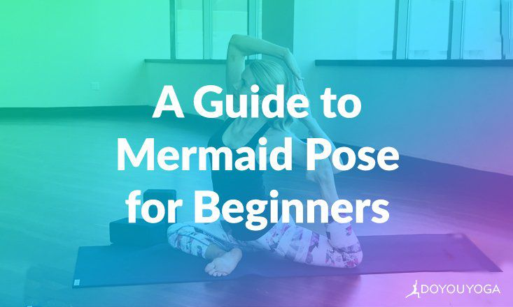 A Step-by-Step Beginner's Guide to Mermaid Pose