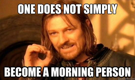 17. morning people do not get it